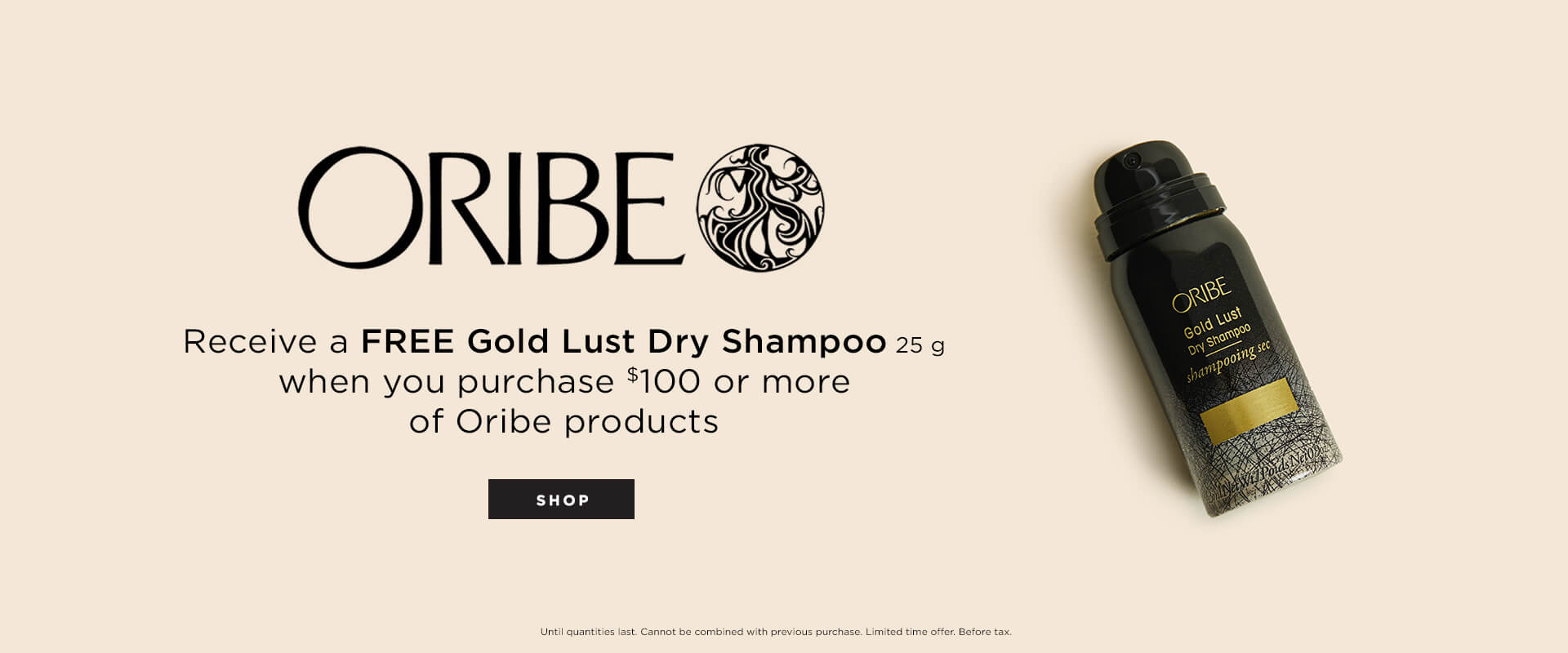 Receive a FREE Gold Lust Dry Shampoo 25g when you purchase $100 or more of Oribe products.