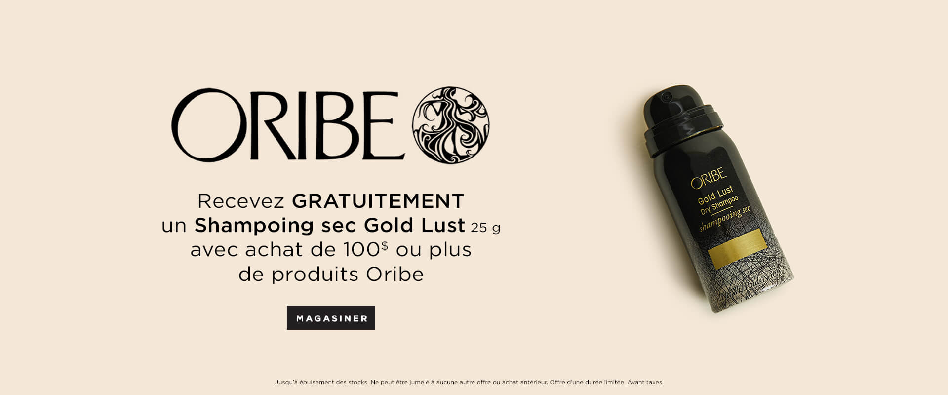 Recevez un Gold Lust shampooing sec 25g GRATUITEMENT avec achat de 100$ ou plus de produits Oribe.